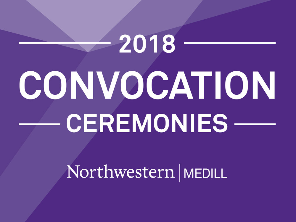 2018 Medill Convocation Ceremonies